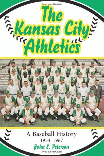 John Peterson, The Kansas City Athletics: A Baseball History, 1954-1967- Click the link below for more information about this book