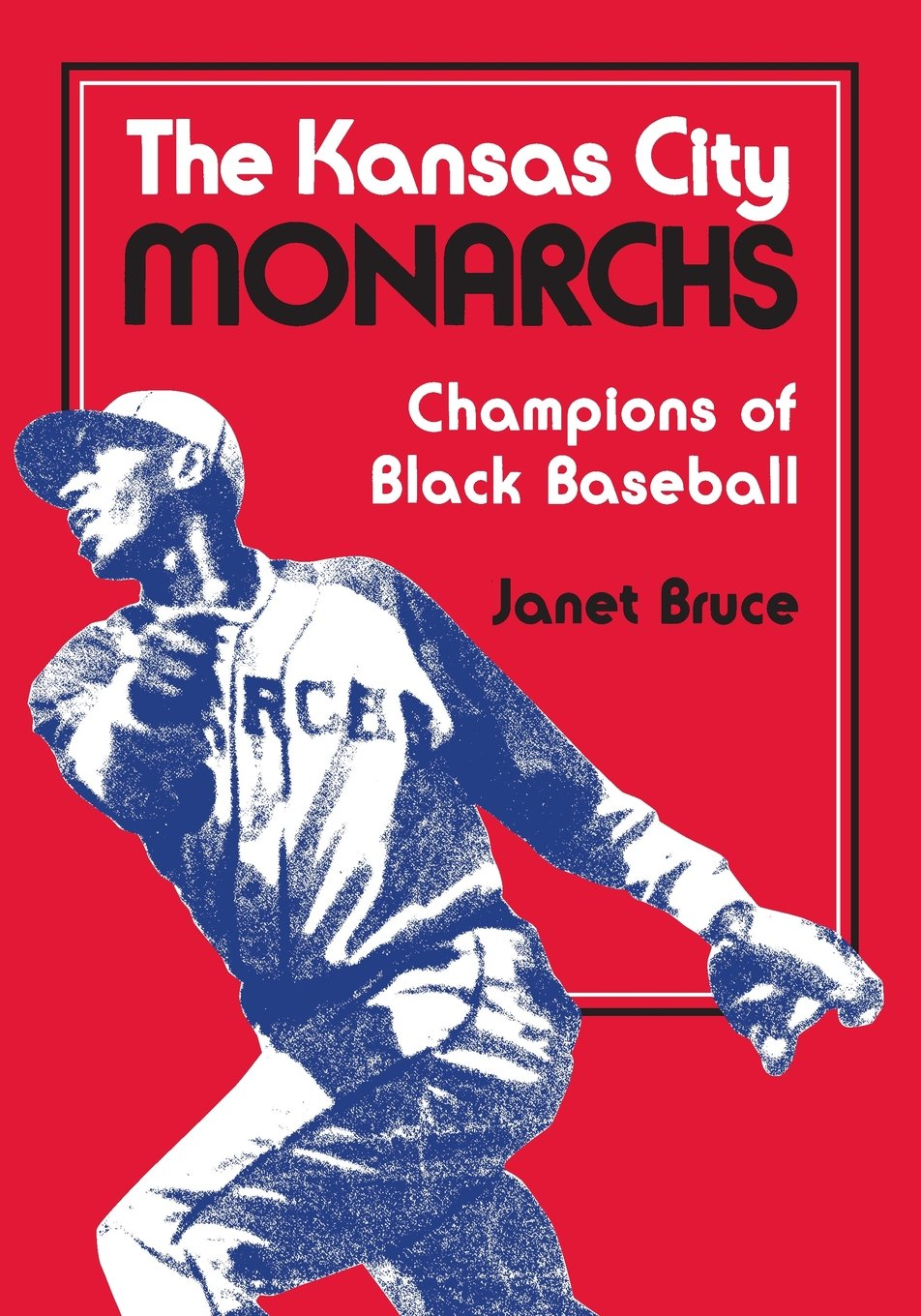 Janet Bruce, The Kansas City Monarchs: Champions of Black Baseball-Click the link below for more information about this book