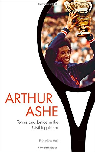 Eric Allen Hall, Arthur Ashe: Tennis and Justice in the Civil Rights Era-Click the link below for more info about this book