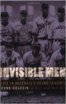 Donn Rogosin, Invisible Men Life in Baseball's Negro Leagues-Click below for more information about this book
