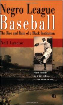 Negro League Baseball: The Rise and Ruin of a Black Institution--Click below for more information about this book