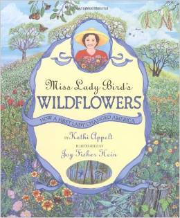 "Please see link below for more information about ""Miss Lady Bird's Wildflowers: How a First Lady Changed America"" by Kathi Appelt"