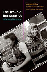 The Trouble Between Us : An Uneasy History of White and Black Women in the Feminist Movement-Click the link below for more info about this book