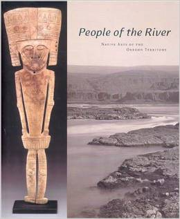 """""""People of the River: Native Arts of the Oregon Territory"""" by Bill Mercer-- Please see the link below for more information"""