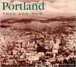 """Portland Then and Now"" by Linda Dodds and Carolyn Buan--Please see the link below for more information"