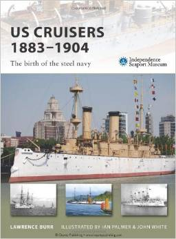 """US Cruisers, 1883-1904: The Birth of the Steel Navy"" by Lawrence Burr-- Please see the link below for more information"
