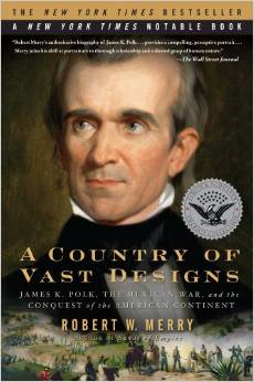 A Country of Vast Designs: James K. Polk, the Mexican War and the Conquest of the American Continent-Click the link below for more info about this book