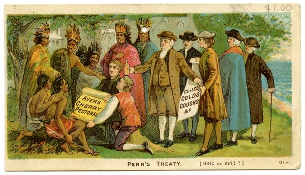 """Ayer's Cherry Pectoral Cures Coughs Colds &c: Penn's Treaty."" A trade card--one of thousands produced by the patent medicine industry. This card illustrates the use of stereotypes to market Ayer's medicines."