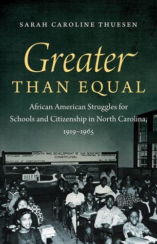 Greater than Equal: African American Struggles for Schools and Citizenship in North Carolina, 1919-1965, a book detailing African American struggles with segregation in North Carolina