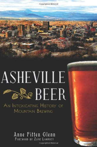 Asheville Beer: An Intoxicating History of Mountain Brewing-Click the link below for more information about this book