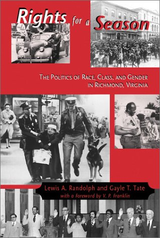 Lewis A. Randolphh, Rights For A Season: The Politics of Race, Class, and Gender in Richmond, Virginia-Click the link below for more information about this book