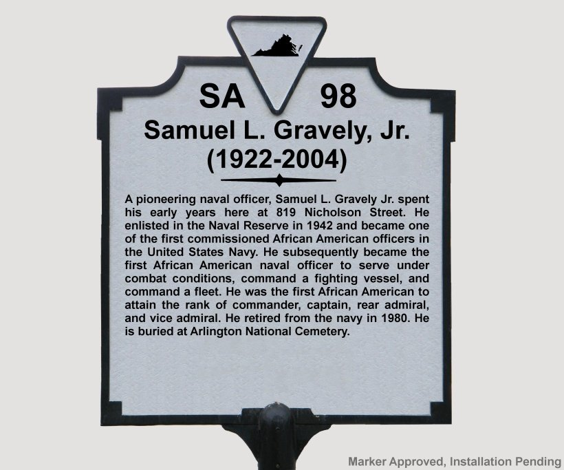 This marker has been approved to be placed at the site of Vice Adm. Gravely's childhood home in Richmond, VA in addition to the street that has already been named in his honor as Adm.Gravely Blvd.