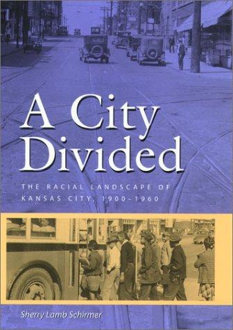 "Sherry Schirmer, ""A City Divided: The Racial Landscape of Kansas City, 1900-1960"""