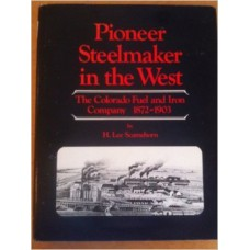Pioneer steelmaker in the West: The Colorado Fuel and Iron Company, 1872-1903-Click below to purchase this book from the museum