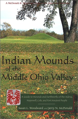 Indian Mounds of the Middle Ohio Valley: A Guide to Mounds and Earthworks of the Adena, Hopewell, Cole, and Fort Ancient People-Click the link below for more information about this book