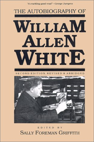 The Autobiography of William Allen White-click the link below for more information about this book