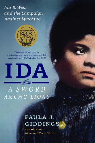 Ida: A Sword Among Lions: Ida B. Wells and the Campaign Against Lynching by Paula J. Giddings-click the link below for more information about this book