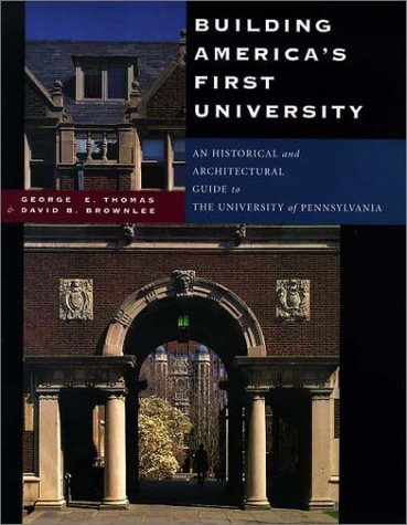 George E. Thomas, Building America's First University: An Historical and Architectural Guide to the University of Pennsylvania-Click on the link below for more information about this book
