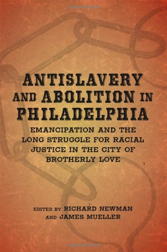 Antislavery and Abolition in Philadelphia: Emancipation and the Long Struggle for Racial Justice in the City of Brotherly Love -Click the link below for more information about this book