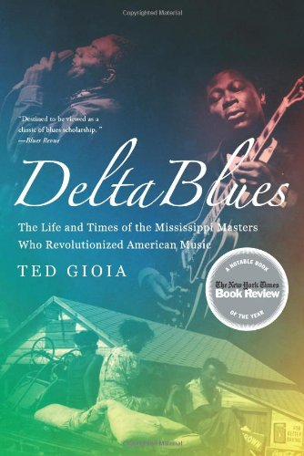 Delta Blues: The Life and Times of the Mississippi Masters Who Revolutionized American Music-Click the link below for more about this book