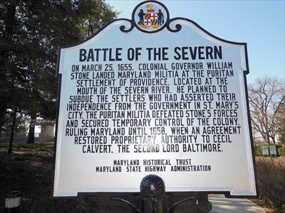 "The Battle of the Severn marker reads ""Battle of the Severn, On March 25, 1655, Colonial governor William Stone landed Maryland militia at the Puritan settlement of Providence, located at the mouth of the Severn River. He planned to subdue the settlers wh"