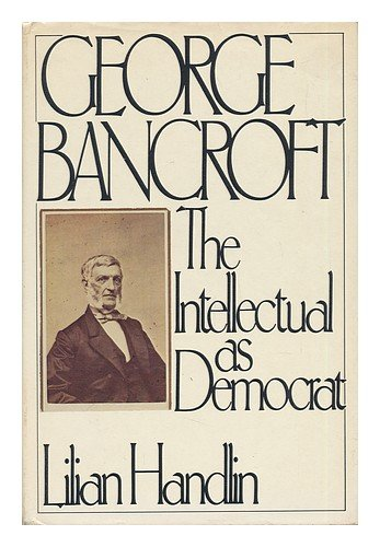 George Bancroft: The Intellectual As Democrat-Click the link below for more information about this book