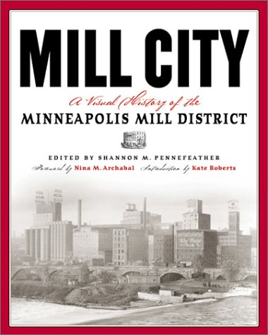 Mill City: A Visual History Of The Minneapolis Mill District by  Shannon Pennefeather-Click the link below for more information about this book.