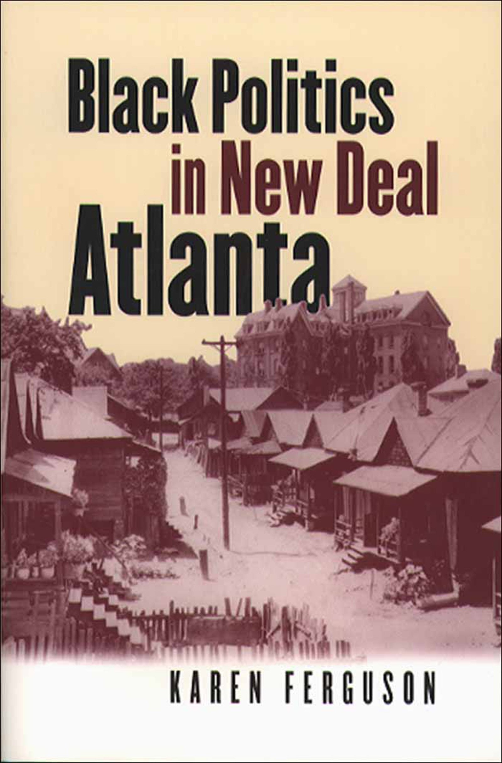 Learn more about Atlanta history with Karen Ferguson's Black Politics in New Deal Atlanta-click the link below for more information