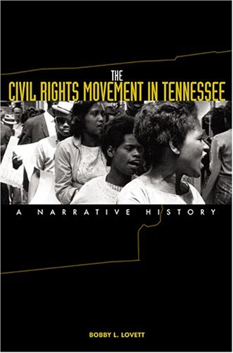 Bobby Lovett, The Civil Rights Movement in Tennessee: A Narrative History-Click the link below for more information about this book