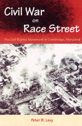 Peter Levy, Civil War on Race Street: The Civil Rights Movement in Cambridge, Maryland