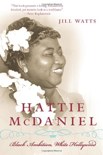 Jill Watts, Hattie McDaniel: Black Ambition, White Hollywood-Click the link below for more information about this book