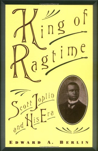 Edward A. Berlin, King of Ragtime: Scott Joplin and His Era-Click the link below for more information