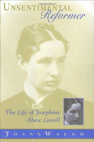 Joan Waugh, Unsentimental Reformer: The Life of Josephine Shaw Lowell-Click the link below for more information about this book