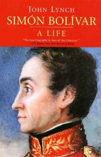 John Lynch, Simon Bolivar: A Life-click the link below for more info about this book