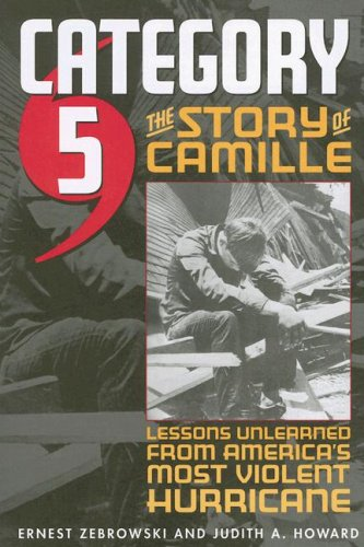 Category 5: The Story of Camille, Lessons Unlearned from America's Most Violent Hurricane-click the link below for more information about this book
