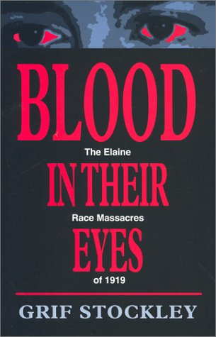 Grif Stokely, Blood in Their Eyes, The Elaine Race Massacres of 1919, University of Arkansas Press-Click the link below for more information about this book.