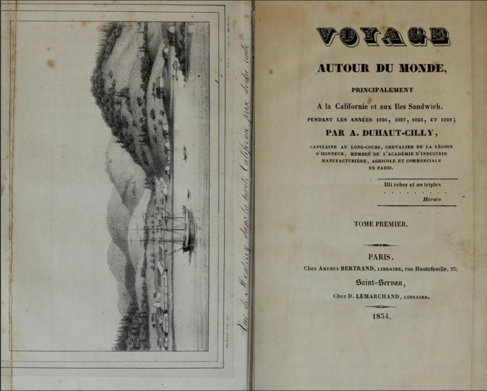 "The title page of Duhaut-Cilly's ""Voyage Around the World."" The picture at left is a sketch of a California port in 1827. He was so fascinated by the missions that over 500 pages are dedicated to California."
