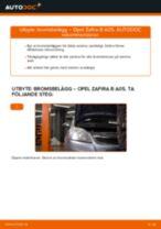 Hur byter man Bromsklotsar bak och fram OPEL ZAFIRA B (A05) - handbok online