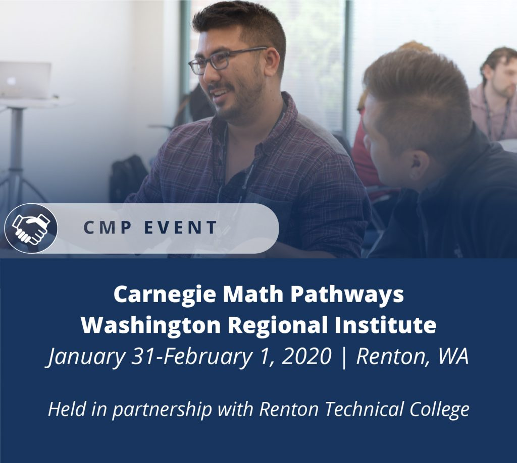 Carnegie Math Pathways Regional Institute January 31 through February 1, 2020 Renton, Washington In partnership with Renton Technical College