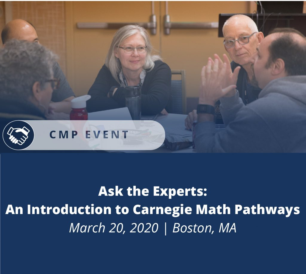 Ask the experts: an introduction to Carnegie Math Pathways March 20, 2020 Boston, Massachusetts