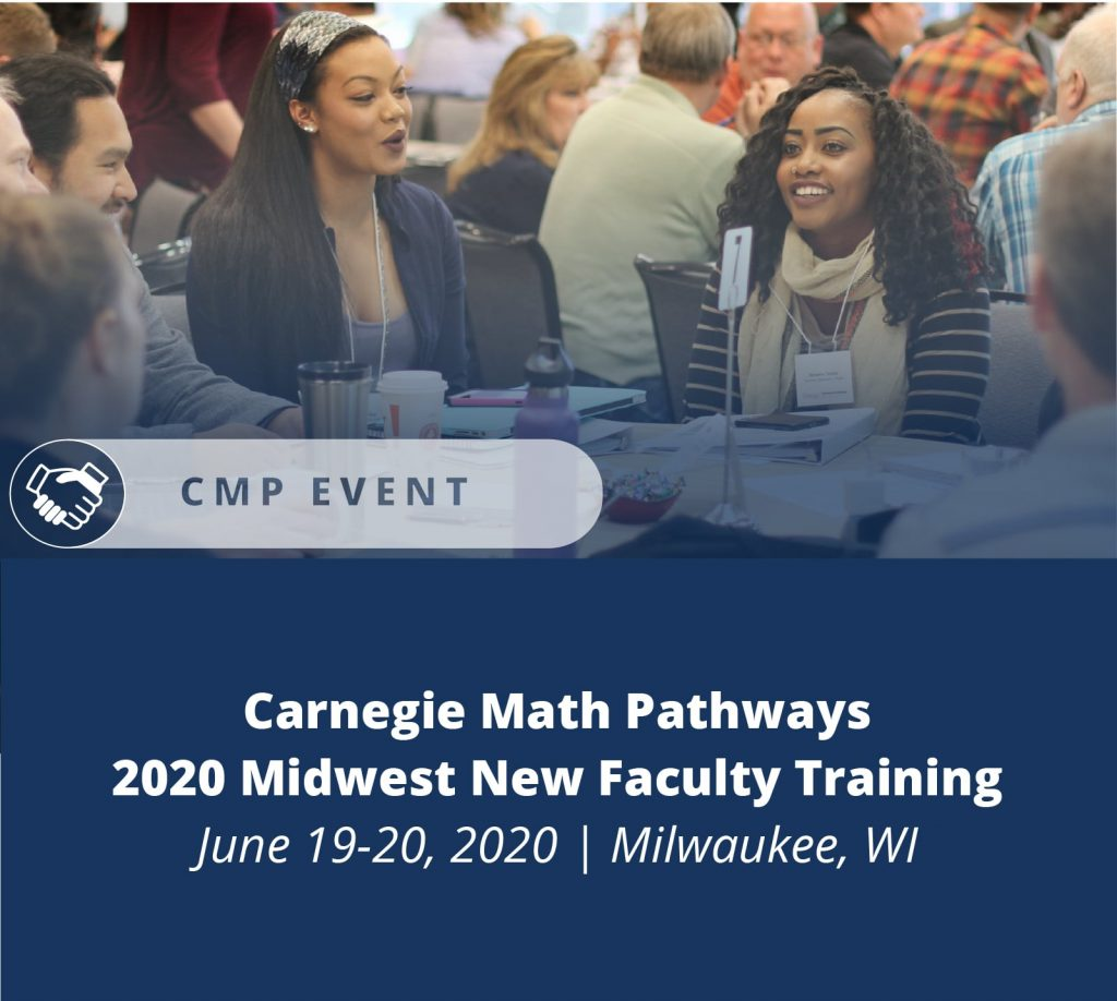 Carnegie Math Pathways 2020 Midwest New Faculty Training June 19 through 20, 2020 Milwaukee, Wisconsin