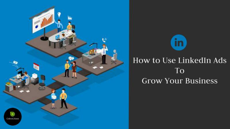 How to Use LinkedIn Ads to Grow Your Business
