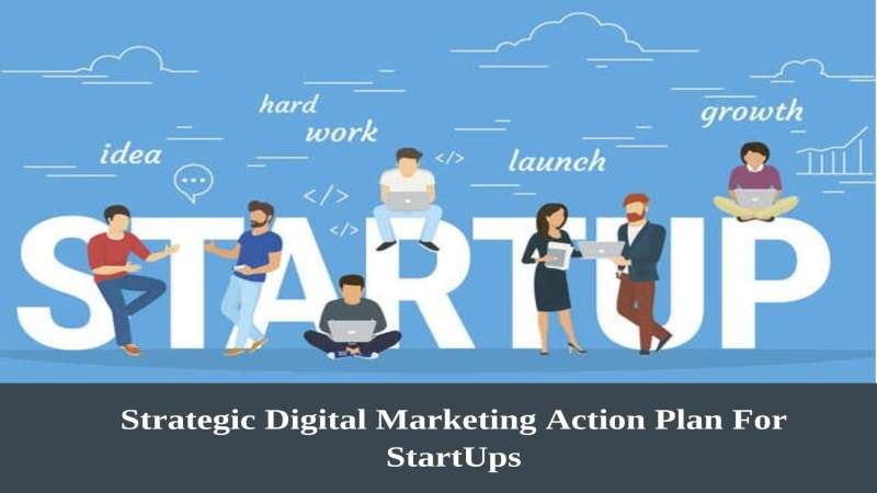 Strategic Digital Marketing Action Plan For StartUps