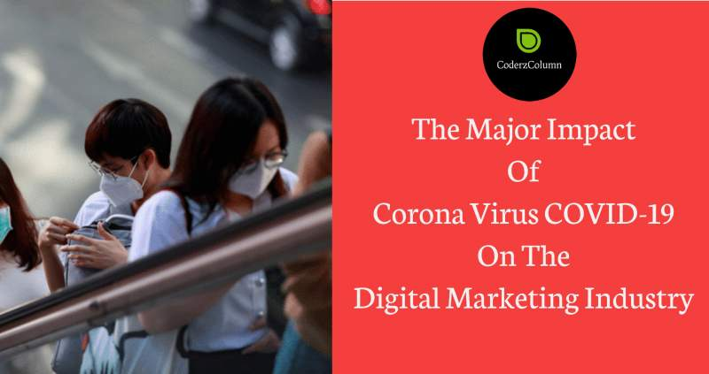 The Major Impact Of Corona Virus COVID-19 On The Digital Marketing Industry