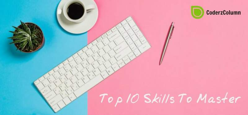 Top 10 Skills You Need To Master in 2019