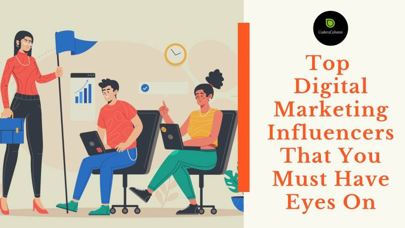 Top Digital Marketing Influencers That You Must Have Eyes On
