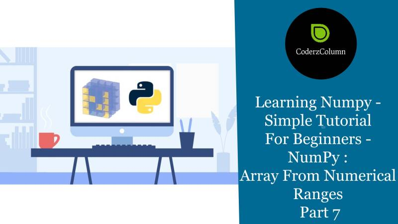 Learning Numpy - Simple Tutorial For Beginners - NumPy - Array From Numerical Ranges Part 7