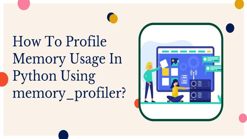 How to Profile Memory Usage in Python using memory_profiler?
