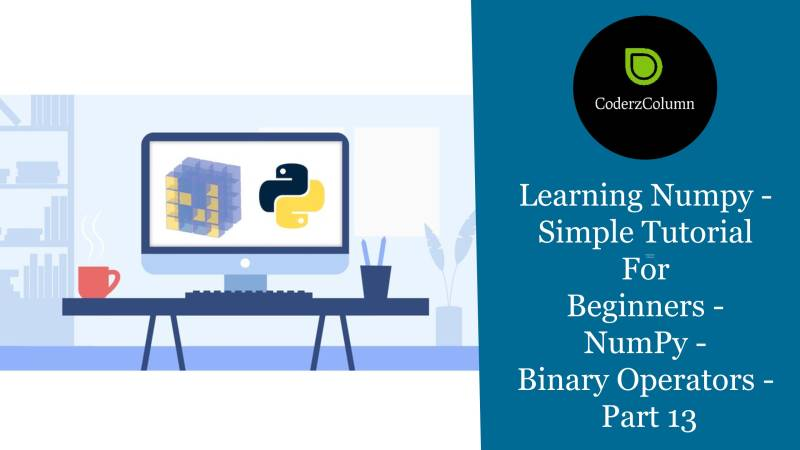 Learning Numpy - Simple Tutorial For Beginners - NumPy - Binary Operators - Part 13