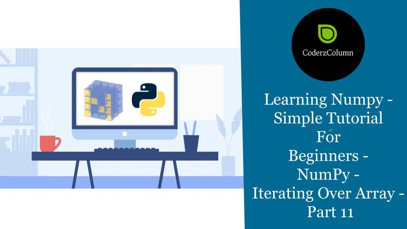 Learning Numpy - Simple Tutorial For Beginners - NumPy - Iterating Over Array - Part 11